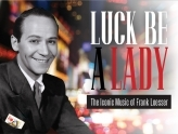 Luck Be A Lady: The Iconic Music of Frank Loesser - Preview Performance & Tuesday Talkback
